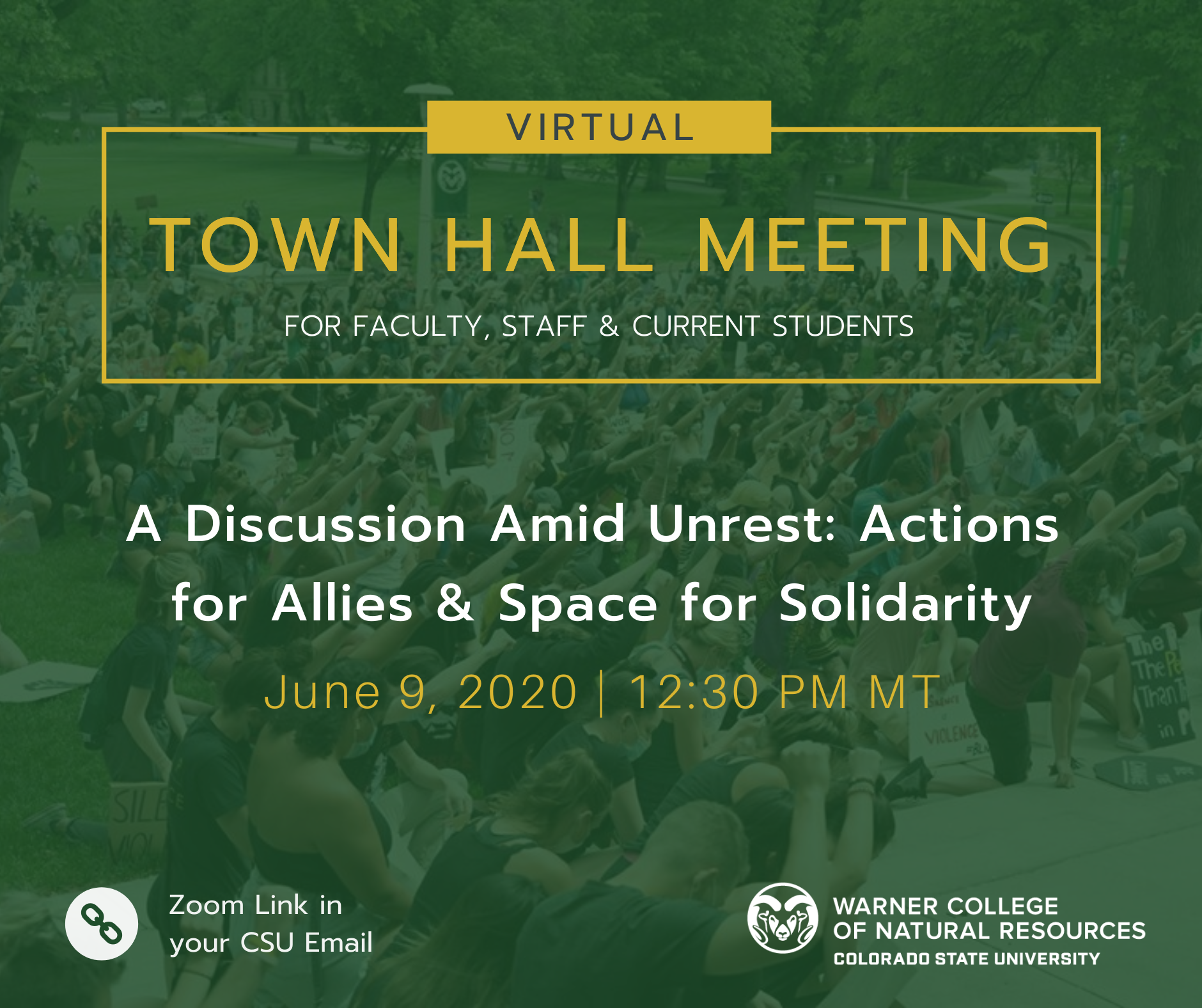 Virtual Town Hall Meeting for faculty and students; A discussion amid unrest: actions for allies and space for solidarity June 9 12:30 Link in your CSU email
